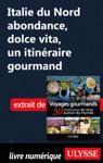 Italie Du Nord Abondance Dolce Vita Un Itinraire Gourmand