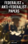 Federalist  Anti-Federalist Papers - Complete Edition