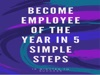 Become Employee Of The Year In 5 Simple Steps