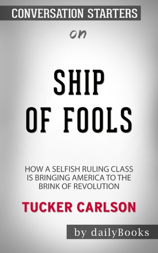 dailyBooks - Ship of Fools: How a Selfish Ruling Class Is Bringing America to the Brink of Revolution​​​​​​​ by Tucker Carlson​​​​​​​  Conversation Starters