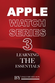 Apple Watch Series 3: Learning the Essentials - Dale Michelson