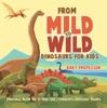 From Mild To Wild, Dinosaurs For Kids - Dinosaur Book For 6-Year-Old  Children's Dinosaur Books