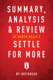 Summary Analysis Review Of Megyn Kelly S Settle For More By Instaread
