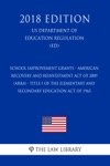 School Improvement Grants - American Recovery And Reinvestment Act Of 2009 ARRA - Title I Of The Elementary And Secondary Education Act Of 1965 US Department Of Education Regulation ED 2018 Edition