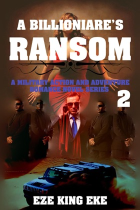 A Billionaire's Ransom Part 2: A Military Action and Adventure Romance Novel Series