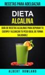 Dieta Alcalina Gua De Recetas Alcalinas Para Depurar Tu Cuerpo Y Alcanzar Tu Peso Ideal De Forma Saludable Recetas Para Adelgazar