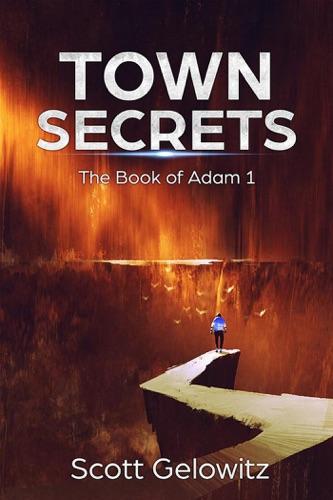 Town Secrets: The Book of Adam 1 - Scott Gelowitz - Scott Gelowitz