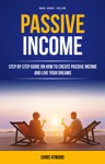 Passive Income Step By Step Guide On How To Create Passive Income And Live Your Dreams Make Money Online