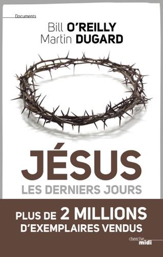 Martin Dugard & Bill O'Reilly - Jésus, les derniers jours
