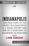 Indianapolis The True Story Of The Worst Sea Disaster In US Naval History And The Fifty-Year Fight To Exonerate An Innocent Man By Lynn Vincent Conversation Starters