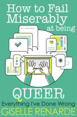 How to Fail Miserably at Being Queer
