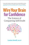 Wire Your Brain For Confidence The Science Of Conquering Self-Doubt