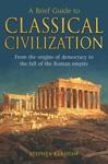 A Brief Guide To Classical Civilization