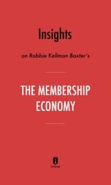 Insights On Robbie Kellman Baxter S The Membership Economy By Instaread