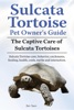 Sulcata Tortoise Pet Owners Guide. The Captive Care Of Sulcata Tortoises. Sulcata Tortoise Care, Behavior, Enclosures, Feeding, Health, Costs, Myths And Interaction.