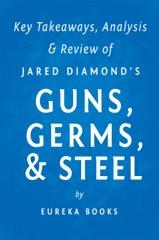 Guns, Germs, & Steel by Jared Diamond  Key Takeaways, Analysis & Review