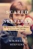 Scared Selfless - Michelle Stevens, PhD