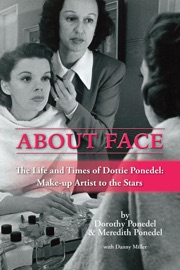About Face The Life And Times Of Dottie Ponedel Make Up Artist To The Stars