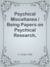 Psychical Miscellanea  Being Papers On Psychical Research Telepathy Hypnotism Christian Science Etc