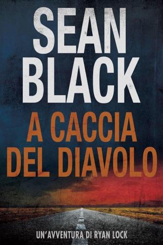 Sean Black - A caccia del diavolo: Serie di Ryan Lock vol. 4