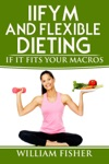 IIFYM And Flexible Dieting If It Fits Your Macros