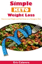 Simple Keto Weight Loss: How to Lose Weight and Feel Great on a Ketogenic Diet