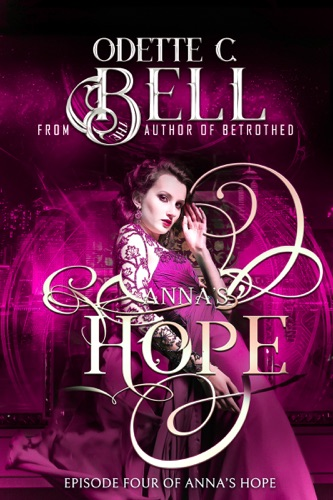 Odette C. Bell - Anna's Hope Episode Four