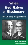 When God Makes A Missionary The Life Story Of Edgar Mahon