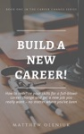 Build A New Career How To Redefine Your Career And Take It Wherever You Want No Matter Where Youve Been