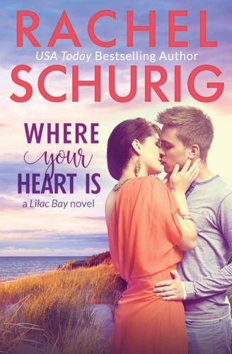 Where Your Heart Is - Rachel Schurig - Rachel Schurig