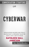 Cyberwar How Russian Hackers And Trolls Helped Elect A President What We Dont Cant And Do Know By Kathleen Hall Jamieson Conversation Starters
