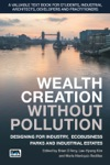 Wealth Creation Without Pollution - Designing For Industry Ecobusiness Parks And Industrial Estates