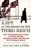 Lucas Delattre & George A. Holoch, Jr. - A Spy at the Heart of the Third Reich artwork