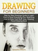 Drawing For Beginners: Step By Step Drawings Guide To Learn How To Draw Everything Plus Sketching, How To Draw Cool Stuff, Easy Drawing, Pencil Drawing Book