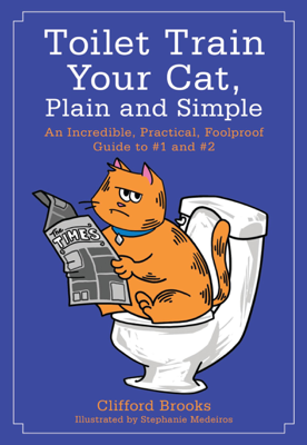 Toilet Train Your Cat, Plain and Simple - Clifford Brooks book