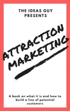 Attraction Marketing: A Book On What It Is.