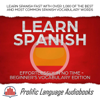 Learn Spanish Effortlessly in No Time – Beginner's Vocabulary Edition: Learn Spanish FAST with Over 1,000 of the Best and Most Common Spanish Vocabulary Words - Prolific Language Audiobooks