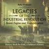 Legacies Of The Industrial Revolution Steam Engine And Transportation - History Book For Kids  Childrens History