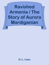 Ravished Armenia / The Story Of Aurora Mardiganian