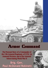 Armor Command: The Personal Story Of A Commander Of The 13th Armored Regiment
