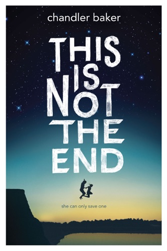 Chandler Baker - This is Not the End