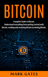 Bitcoin: Complete Guide To Bitcoin. Understand everything from getting started with bitcoin, sending and receiving bitcoin to mining bitcoin. book