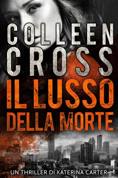 Il Lusso della Morte : un Thriller di Katerina Carter by Colleen Cross