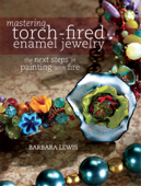 Mastering Torch-Fired Enamel Jewelry
