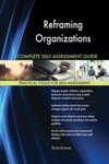 Reframing Organizations Complete Self-Assessment Guide
