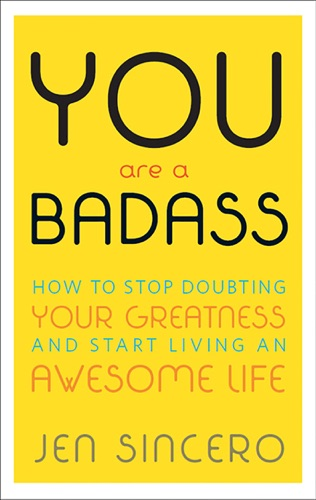 You Are a Badass® - Jen Sincero - Jen Sincero