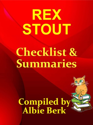 Rex Stout: with Summaries & Checklist - Compiled by Albie Berk