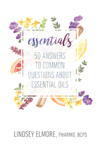 Essentials: 50 Answers to Common Questions About Essential Oils Summary