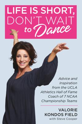 Life Is Short, Don't Wait to Dance - Valorie Kondos Field & Steve Cooper book