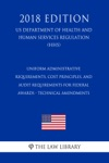 Uniform Administrative Requirements Cost Principles And Audit Requirements For Federal Awards - Technical Amendments US Department Of Health And Human Services Regulation HHS 2018 Edition